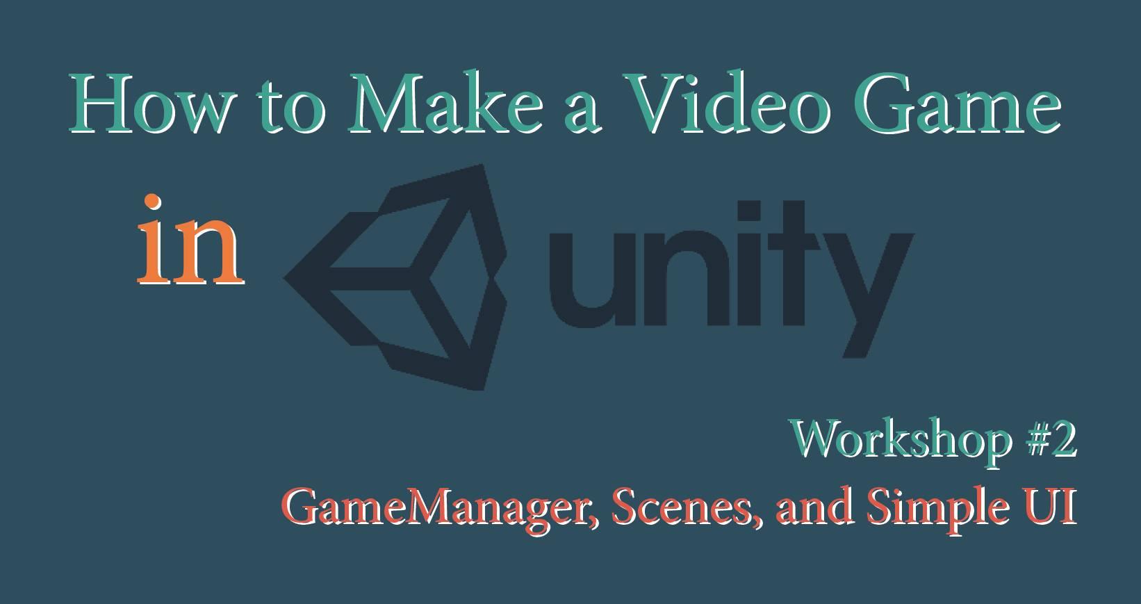 Workshop: UI, Scenes, and GameManager